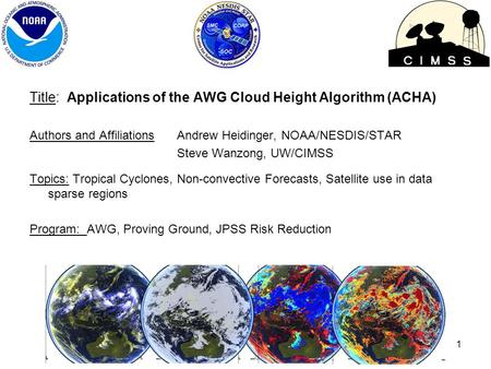 Title: Applications of the AWG Cloud Height Algorithm (ACHA) Authors and AffiliationsAndrew Heidinger, NOAA/NESDIS/STAR Steve Wanzong, UW/CIMSS Topics: