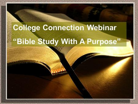 "College Connection Webinar ""Bible Study With A Purpose"""