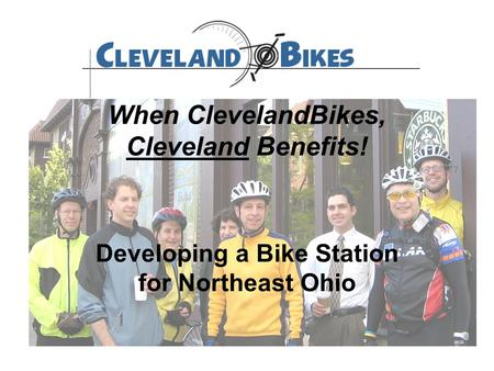 When ClevelandBikes, Cleveland Benefits! Developing a Bike Station for Northeast Ohio.