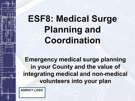 ESF8: Medical Surge Planning and Coordination Emergency medical surge planning in your County and the value of integrating medical and non-medical volunteers.