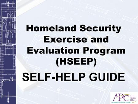 Homeland Security Exercise and Evaluation Program (HSEEP) SELF-HELP GUIDE.