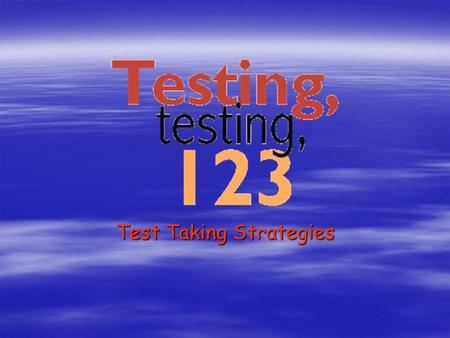 Test Taking Strategies 'Twas the Night Before Testing  Go to bed on time. Get plenty of rest.  Talk to your parents about any concerns that you might.