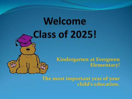Kindergarten at Evergreen Elementary! The most important year of your child's education.