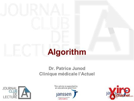 Algorithm Dr. Patrice Junod Clinique médicale l'Actuel This activity is supported by an educational grant from: