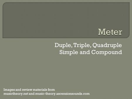 Duple, Triple, Quadruple Simple and Compound