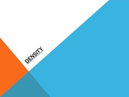 DENSITY. KEY QUESTIONS What is density? How is density measured? How do you calculate density?