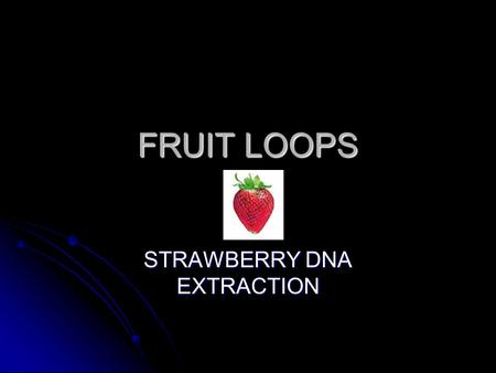 FRUIT LOOPS STRAWBERRY DNA EXTRACTION. Did You Know… There are about 2 meters of DNA in each of your cells. There are about 2 meters of DNA in each of.