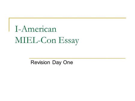 I-American MIEL-Con Essay Revision Day One. 1 st MIEL-Con BODY PARAGRAPH Look at the MAIN IDEA sentence. Make sure it…  States text #1 and character.