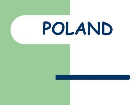 POLAND. Poland, officially the Republic of Poland, is situated in Central Europe.