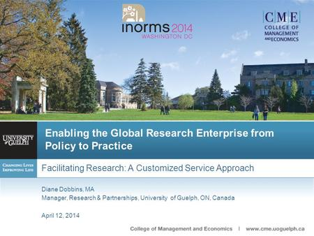 Enabling the Global Research Enterprise from Policy to Practice Facilitating Research: A Customized Service Approach Diane Dobbins, MA Manager, Research.