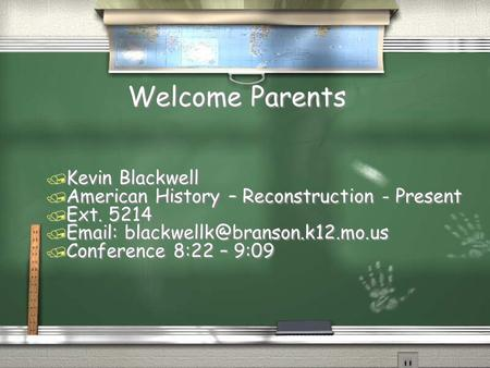 Welcome Parents / Kevin Blackwell / American History – Reconstruction - Present / Ext. 5214 /   / Conference 8:22 –