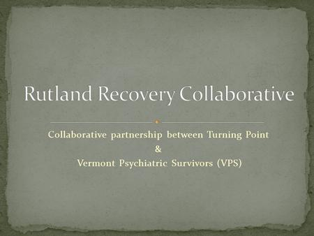 Collaborative partnership between Turning Point & Vermont Psychiatric Survivors (VPS)