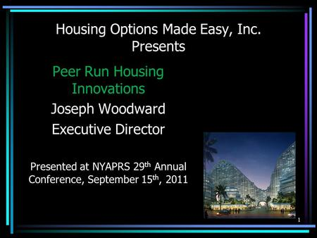 Housing Options Made Easy, Inc. Presents Peer Run Housing Innovations Joseph Woodward Executive Director Presented at NYAPRS 29 th Annual Conference, September.