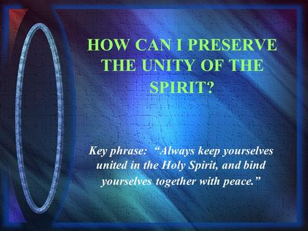 "HOW CAN I PRESERVE THE UNITY OF THE SPIRIT? Key phrase: ""Always keep yourselves united in the Holy Spirit, and bind yourselves together with peace."""