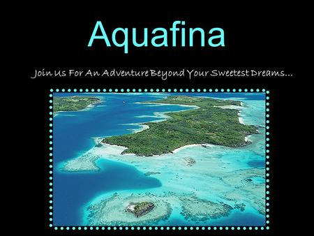 Aquafina Join Us For An Adventure Beyond Your Sweetest Dreams…