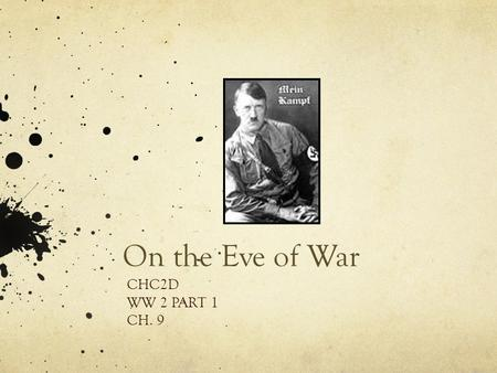 On the Eve of War CHC2D WW 2 PART 1 CH. 9. Case Study: Germany After WW 1 The Treaty of Versailles  seen by Germans as being unfair (e.g., War Guilt.
