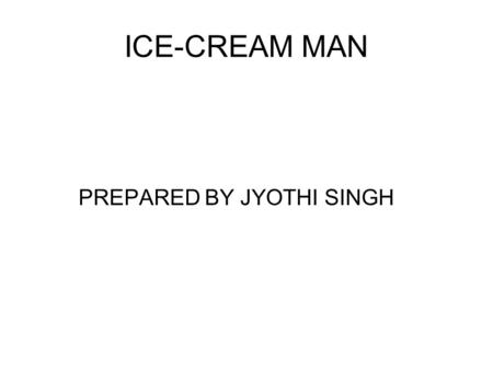 ICE-CREAM MAN PREPARED BY JYOTHI SINGH. Ice-cream.