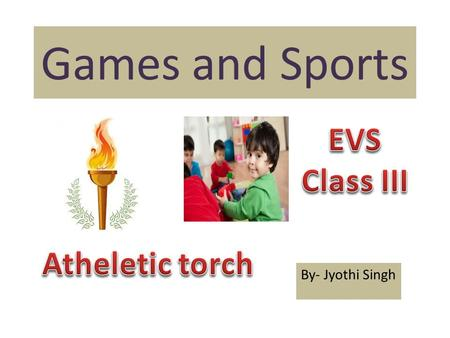 Games and Sports By- Jyothi Singh. GAMES – Indoor Brainvita & Lodo Snake & Ladder Chess Billiards Table TennisCarom Board.