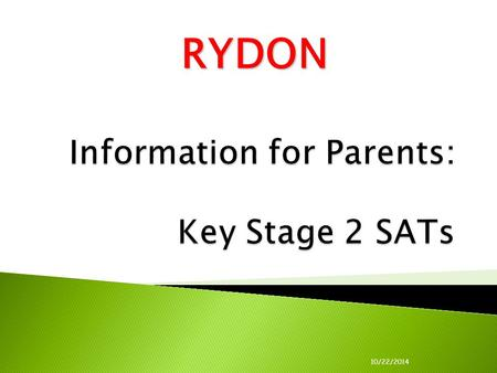 RYDON 10/22/2014.  Statutory Assessment Tasks and Tests (also includes Teacher Assessment).  Also known as NCTs ( National Curriculum Tests)  Usually.