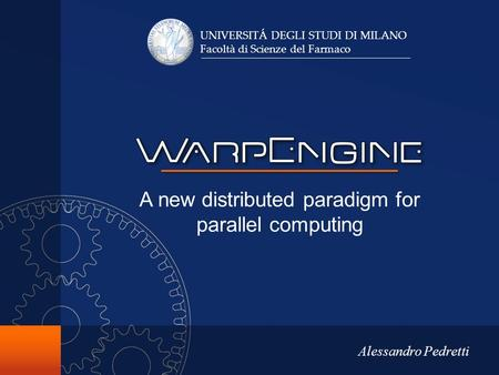 Alessandro Pedretti A new distributed paradigm for parallel computing UNIVERSITÁ DEGLI STUDI DI MILANO Facoltà di Scienze del Farmaco.
