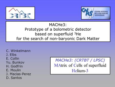 MACHe3: Prototype of a bolometric detector based on superfluid 3 He for the search of non-baryonic Dark Matter C. Winkelmann J. Elbs E. Collin Yu. Bunkov.