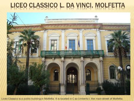 Liceo Classico is a public building in Molfetta. It is located in C.so Umberto I, the main street of Molfetta.