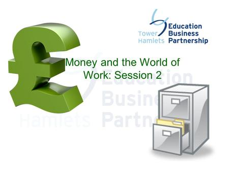 Money and the World of Work: Session 2. Money Quiz!  Each team is to complete the quiz with the help of their volunteer.  This is a general knowledge.