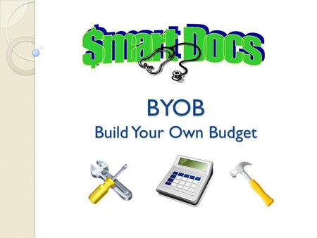 BYOB Build Your Own Budget. Build Your Own Budget What is a budget? Spending guidelines ◦ Creating a realistic budget ◦ Budget S.O.S. group activity Making.
