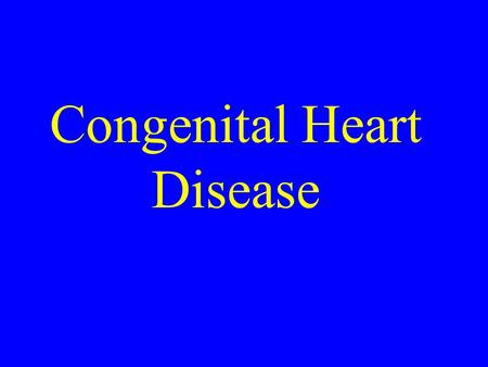 Congenital Heart Disease. Incidence of 1% in general population. VSD is most common CHD TOF is most common cyanotic CHD TGA is most common cyanotic CHD.