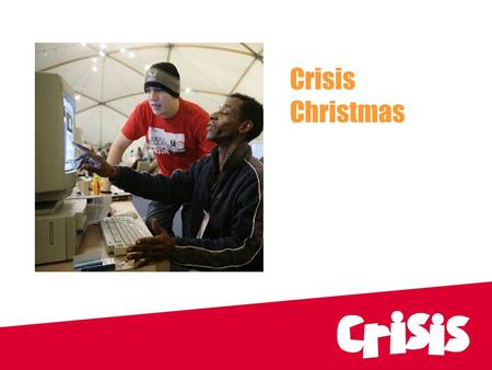 Crisis Christmas. Our aims..... To provide a day centre service across London over the Christmas period, offering up to 20 services and companionship.