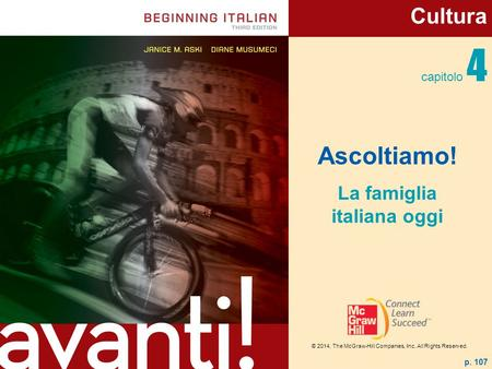 © 2014, The McGraw-Hill Companies, Inc. All Rights Reserved. capitolo 4 Ascoltiamo! La famiglia italiana oggi p. 107 Cultura © 2014, The McGraw-Hill Companies,
