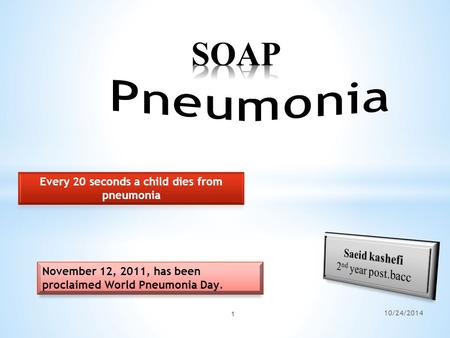 1 10/24/2014 November 12, 2011, has been proclaimed World Pneumonia Day.