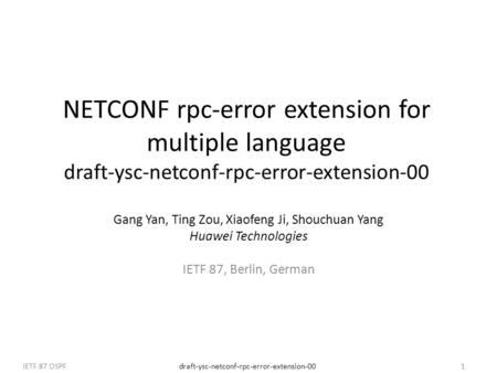 Draft-ysc-netconf-rpc-error-extension-00IETF 87 OSPF1 NETCONF rpc-error extension for multiple language draft-ysc-netconf-rpc-error-extension-00 Gang Yan,