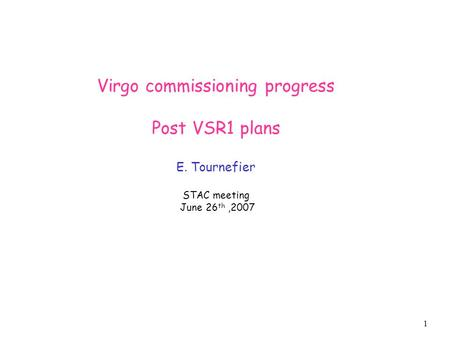 1 Virgo commissioning progress Post VSR1 plans E. Tournefier STAC meeting June 26 th,2007.
