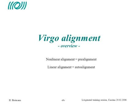 1 LA general training session, Cascina 20.02.2006 Virgo alignment - overview - Nonlinear alignment = prealignment Linear alignment = autoalignment.