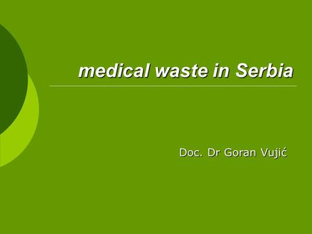 Medical waste in Serbia Doc. Dr Goran Vujić. Medical waste and infectious medical waste (IMW)/1  Medical waste is defined as any waste, generated in.