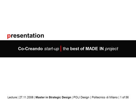 Presentation Co-Creando start-up | the best of MADE IN project Lecture | 27.11.2008 | Master in Strategic Design | POLI Design | Politecnico di Milano.