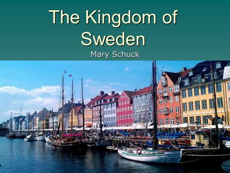 The Kingdom of Sweden Mary Schuck. Table of Contents Geography...3 Climate...4 Early History…5 Recent History…6 Population…7 Native Population…8 Language…9.
