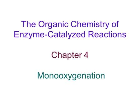 Monooxygenation Table 4.1. Typical reactions catalyzed by monooxygenases.