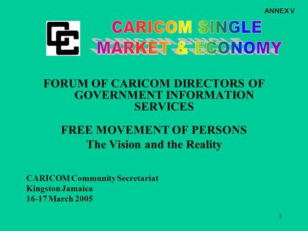 1 FORUM OF CARICOM DIRECTORS OF GOVERNMENT INFORMATION SERVICES FREE MOVEMENT OF PERSONS The Vision and the Reality CARICOM Community Secretariat Kingston.