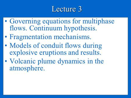 Lecture 3 Governing equations for multiphase flows. Continuum hypothesis. Fragmentation mechanisms. Models of conduit flows during explosive eruptions.
