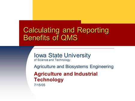 Iowa State University of Science and Technology Agriculture and Biosystems Engineering Agriculture and Industrial Technology 7/15/05 Calculating and Reporting.