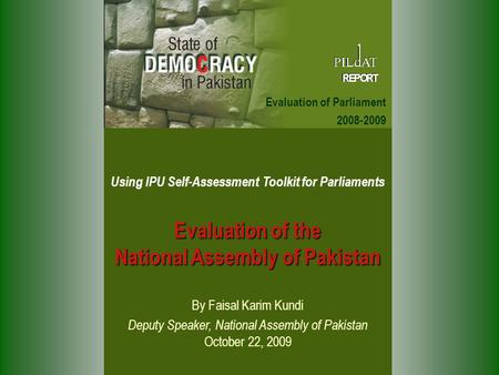 Using IPU Self-Assessment Toolkit for Parliaments Evaluation of the National Assembly of Pakistan By Faisal Karim Kundi Deputy Speaker, National Assembly.