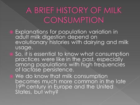 Explanations for population variation in adult milk digestion depend on evolutionary histories with dairying and milk usage.  So, it is essential to.