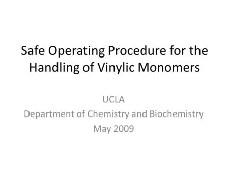 Safe Operating Procedure for the Handling of Vinylic Monomers UCLA Department of Chemistry and Biochemistry May 2009.