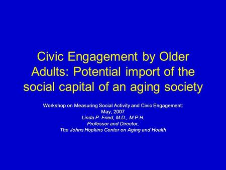Civic Engagement by Older Adults: Potential import of the social capital of an aging society Workshop on Measuring Social Activity and Civic Engagement: