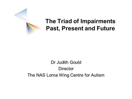 The Triad of Impairments Past, Present and Future