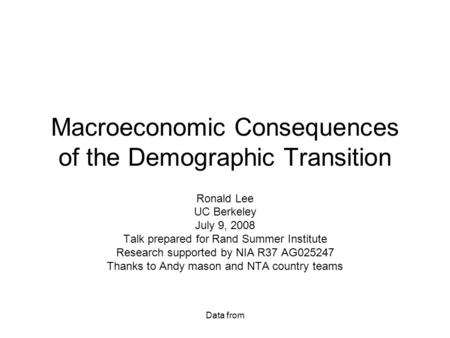 Data from Macroeconomic Consequences of the Demographic Transition Ronald Lee UC Berkeley July 9, 2008 Talk prepared for Rand Summer Institute Research.