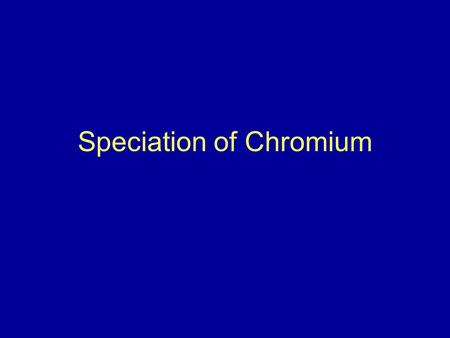 Speciation of Chromium. Research Project: Assessing the Impact of Chromium in the Environment Funding provided by Florida Department of Environmental.