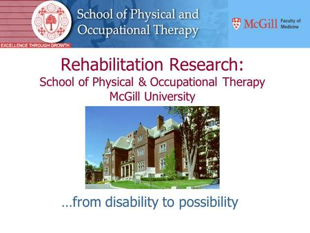 Rehabilitation Research: School of Physical & Occupational Therapy McGill University …from disability to possibility.